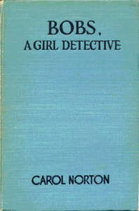 Cover of the book Bobs, a Girl Detective by Grace May North