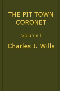cover for book The Pit Town Coronet, Volume I (of 3)