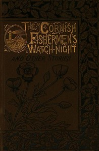 Cover of the book The Cornish Fishermen's Watch Night and Other Stories by Anonymous
