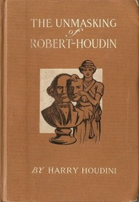 Cover of the book The Unmasking of Robert-Houdin by Harry Houdini