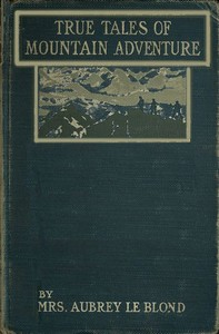 Cover of the book True Tales of Mountain Adventures by Mrs. Aubrey le Blond