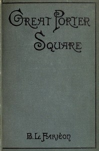 Cover of the book Great Porter Square: A Mystery. v. 1 by B. L. (Benjamin Leopold) Farjeon