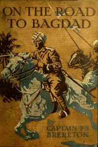 Cover of the book On the Road to Bagdad by F. S. (Frederick Sadleir) Brereton