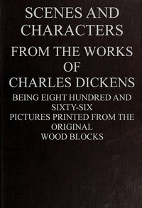 Cover of the book Scenes and Characters from the Works of Charles Dickens by Charles Dickens