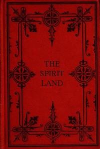 Cover of the book The Spirit Land by Samuel B. (Samuel Bulfinch) Emmons