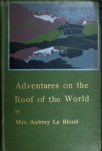Cover of the book Adventures on the Roof of the World by Mrs. Aubrey le Blond