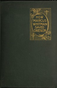 Cover of the book How Marcus Whitman Saved Oregon by Oliver W. Nixon