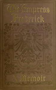 Cover of the book The Empress Frederick; a memoir by Anonymous