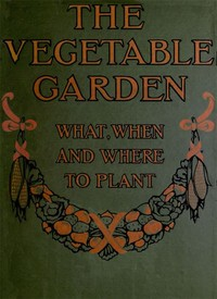 Cover of the book The Vegetable Garden: What, When, and How to Plant by Anonymous