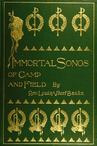 Cover of the book Immortal Songs of Camp and Field by Louis Albert Banks