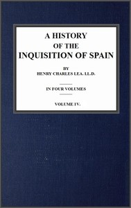 Cover of the book A History of the Inquisition of Spain; vol. 4 by Henry Charles Lea