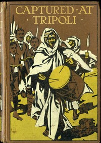 Cover of the book Captured at Tripoli: A Tale of Adventure by Percy F. (Percy Francis) Westerman