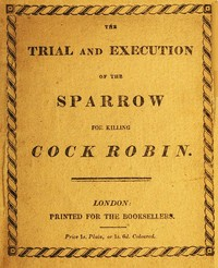 Cover of the book The Trial and Execution of the Sparrow for killing Cock Robin by Anonymous