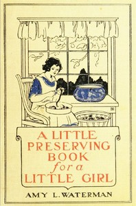 Cover of the book A Little Preserving Book for a Little Girl by Amy Harlow (Lane) Waterman