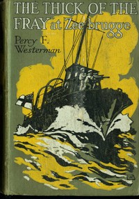 Cover of the book The Thick of the Fray at Zeebrugge, April 1918 by Percy F. (Percy Francis) Westerman