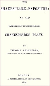 Cover of the book The Shakespeare-Expositor: An Aid to the Perfect Understanding of Shakespeare's Plays by Thomas Keightley