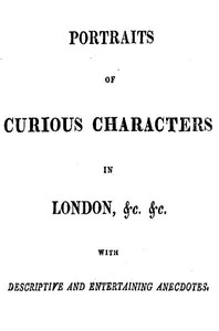 Cover of the book Portraits of Curious Characters in London, &c. &c. by Anonymous