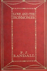 Cover of the book Love and the Ironmonger by F. J. (Frederick John) Randall