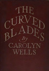 Cover of the book The Curved Blades by Carolyn Wells