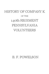 Cover of the book History of Company K of the 140th Regiment Pennsylvania Volunteers (1862-'65) by Benjamin F. Powelson