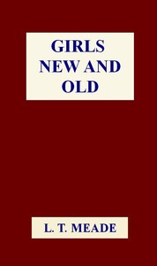 Cover of the book Girls New and Old by L. T. Meade