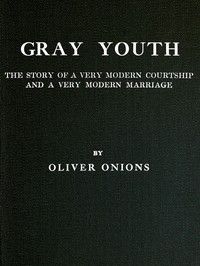 Cover of the book Gray youth: The story of a very modern courtship and a very modern marriage by Oliver Onions