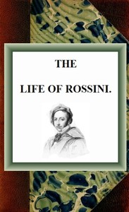 Cover of the book The Life of Rossini by H. Sutherland (Henry Sutherland) Edwards