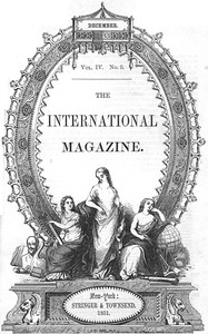 Cover of the book The International Magazine, Vol. IV. New-York, December 1, 1851. No. V. by Various