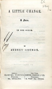 Cover of the book A Little Change: A Farce in One Scene by Sydney Grundy