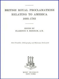 Cover of the book British Royal Proclamations Relating to America 1603-1783 by Various