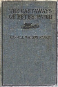 Cover of the book The Castaways of Pete's Patch by Carroll Watson Rankin