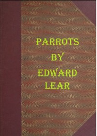 Cover of the book Illustrations of the Family of Psittacidæ, or Parrots by Edward Lear