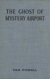 Cover of the book The Ghost of Mystery Airport by Van Powell