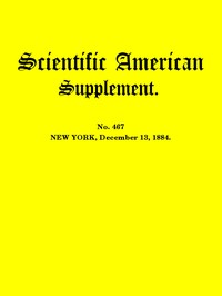 Cover of the book Scientific American Supplement, No. 467, December 13, 1884 by Various
