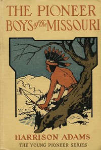 Cover of the book The Pioneer Boys on the Missouri by St. George Rathborne