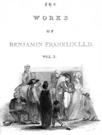cover for book The Complete Works in Philosophy, Politics and Morals of the late Dr. Benjamin Franklin, [Vol 3 of 3]