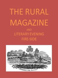 Cover of the book The Rural Magazine, and Literary Evening Fire-Side, Vol. 1 No. 2 (1820) by Various
