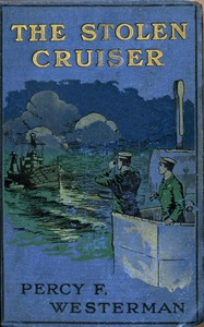 Cover of the book The Stolen Cruiser by Percy F. (Percy Francis) Westerman