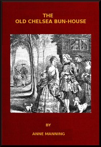 Cover of the book The Old Chelsea Bun-House by Anne Manning