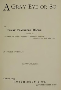 Cover of the book A Gray Eye or So, Complete by Frank Frankfort Moore