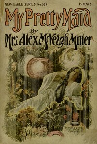 Cover of the book My Pretty Maid by Mrs. Alex. McVeigh Miller