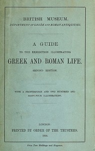 Cover of the book A Guide to the Exhibition Illustrating Greek and Roman Life by British Museum