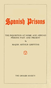 Cover of the book The History and Romance of Crime; Spanish Prisons by Arthur Griffiths