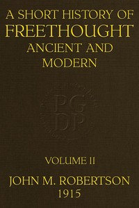 Cover of the book A Short History of Freethought Ancient and Modern, Volume 2 of 2 by J. M. (John Mackinnon) Robertson