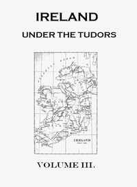 Cover of the book Ireland under the Tudors. Volume 3 (of 3) by Richard Bagwell