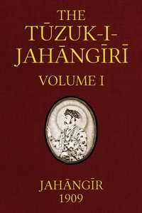 Cover of the book The Tuzuk-i-Jahangiri: or, Memoirs of Jahangir (Volume 1 of 2) by Emperor of Hindustan Jahangir