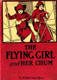 Cover of the book The Flying Girl and Her Chum by Edith van Dyne