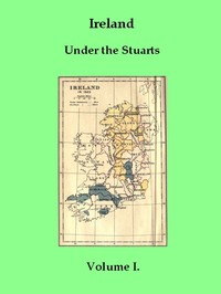 cover for book Ireland under the Stuarts and during the Interregnum, Vol. I (of 3), 1603-1642