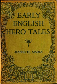 Cover of the book Early English Hero Tales by Jeannette Augustus Marks
