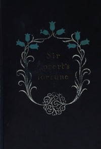 cover for book Sir Robert's Fortune